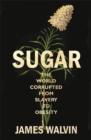 Sugar : The world corrupted, from slavery to obesity - Book