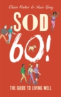 Sod Sixty! : The Guide to Living Well at 60 - Book