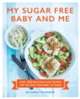 My Sugar Free Baby and Me : Over 80 Delicious Easy Recipes for You and Your Baby to Share - Book