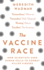 The Vaccine Race : How scientists used human cells to combat killer viruses - eBook