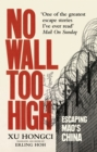No Wall Too High : One Man s Extraordinary Escape from Mao s Infamous Labour Camps - eBook