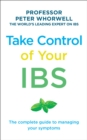 Take Control of your IBS : The Complete Guide to Managing Your Symptoms - eBook