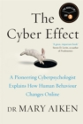 The Cyber Effect : A Pioneering Cyber-Psychologist Explains How Human Behaviour Changes Online - Book