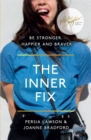 The Inner Fix : Be Stronger, Happier and Braver - Book