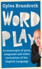 Word Play : A Cornucopia of Puns, Anagrams and Other Contortions and Curiosities of the English Language - Book