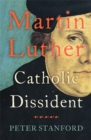 Martin Luther : Catholic Dissident - Book