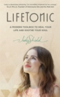 Lifetonic : A Modern Toolkit to Help You Heal Your Life and Soothe Your Soul - Book