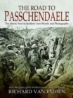 The Road to Passchendaele : The Heroic Year in Soldiers' own Words and Photographs - Book