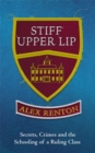 Stiff Upper Lip : Secrets, Crimes and the Schooling of a Ruling Class - Book