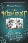 The Mesmerist : The Society Doctor Who Held Victorian London Spellbound - Book
