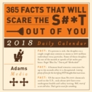 365 Facts That Will Scare the S#*t Out of You 2018 Daily Calendar - Book