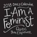 I Am a Feminist 2018 Daily Calendar : Quotes That Empower - Book