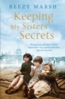 Keeping My Sister's Secrets : The Moving True Story of Three Sisters Born into Poverty and Their Fight for Survival - Book