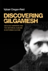 Discovering Gilgamesh : Geology, narrative and the historical sublime in Victorian culture - eBook