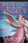 Healing with the Angels : How the Angels Can Assist You in Every Area of Your Life - Book