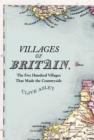 Villages of Britain : The Five Hundred Villages that Made the Countryside - eBook