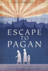Escape to Pagan : The True Story of One Family's Fight to Survive in World War II Occupied Asia - Book