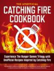 Catching Fire Cookbook : Experience The Hunger Games Trilogy with Unofficial Recipes Inspired by Catching Fire - eBook
