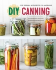 DIY Canning : Over 100 Small-Batch Recipes for All Seasons - Book
