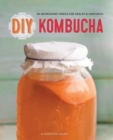 DIY Kombucha : 60 Nourishing Tonics for Health and Happiness - Book