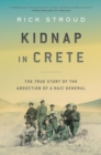 Kidnap in Crete : The True Story of the Abduction of a Nazi General - eBook