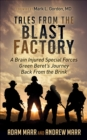 Tales From the Blast Factory : A Brain Injured Special Forces Green Beret's Journey Back From the Brink - eBook