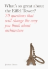 What's So Great About the Eiffel Tower? : 70 Questions That Will Change the Way You Think About Architecture - Book