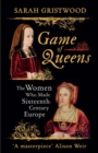Game of Queens : The Women Who Made Sixteenth-Century Europe - Book