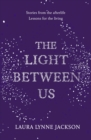 The Light Between Us : Lessons from Heaven That Teach Us to Live Better in the Here and Now - Book