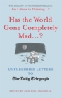 Has the World Gone Completely Mad...? : Unpublished Letters to The Daily Telegraph - Book