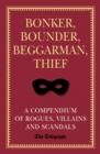 Bonker, Bounder, Beggarman, Thief : A Compendium of Rogues, Villains and Scandals - Book