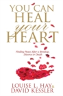 You Can Heal Your Heart : Finding Peace After a Breakup, Divorce or Death - Book