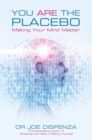 You are the Placebo : Making Your Mind Matter - Book
