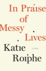 In Praise of Messy Lives - eBook