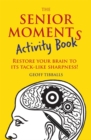 The Senior Moments Activity Book : Restore Your Brain to its Tack-Like Sharpness - Book