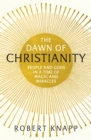The Dawn of Christianity : People and Gods in a Time of Magic and Miracles - eBook