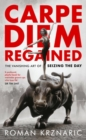Carpe Diem Regained : The Vanishing Art of Seizing the Day - Book