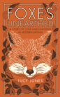 Foxes Unearthed : A Story of Love and Loathing in Modern Britain - Book