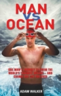 Man vs Ocean : A Toaster Salesman Who Sets Out to Swim the World's Deadliest Oceans and Change His Life For Ever - Book