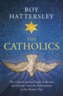 The Catholics : The Church and its People in Britain and Ireland, from the Reformation to the Present Day - Book