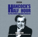 Hancock's Half Hour : 19 Episodes of the Classic BBC Radio Comedy Series Series 6 - Book
