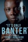 'It's Only Banter' : The Autobiography of Leroy Rosenior - Book