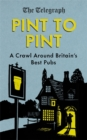 Pint to Pint : A Crawl Around Britain's Best Pubs - Book