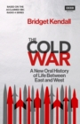 The Cold War : A New Oral History of Life Between East and West - Book
