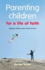 Parenting Children for a Life of Faith : Helping Children Meet and Know God - Book