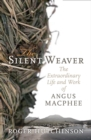 Silent Weaver : The Extraordinary Life and Work of Angus MacPhee - Book