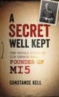 A Secret Well Kept : The Untold Story of Sir Vernon Kell, Founder of MI5 - Book