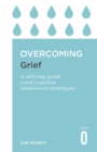 Overcoming Grief : A Self-Help Guide Using Cognitive Behavioral Techniques - Book