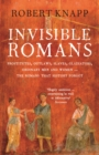 Invisible Romans : Prostitutes, outlaws, slaves, gladiators, ordinary men and women ... the Romans that history forgot - eBook
