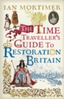 The Time Traveller's Guide to Restoration Britain : Life in the age of Samuel Pepys, Isaac Newton and The Great Fire of London - Book